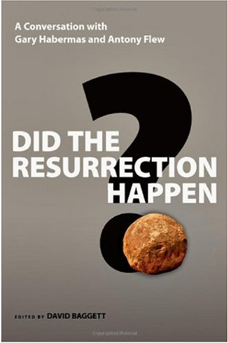 Did the Resurrection Happen? A Conversation with Gary Habermas and Antony Flew